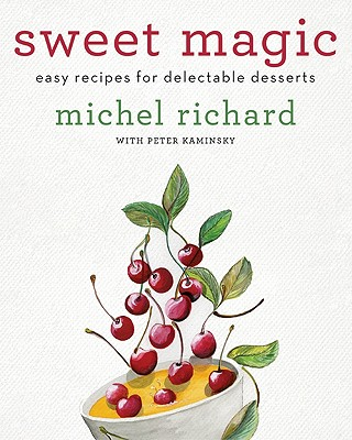 Sweet Magic: Easy Recipes for Delectable Desserts - Richard, Michel