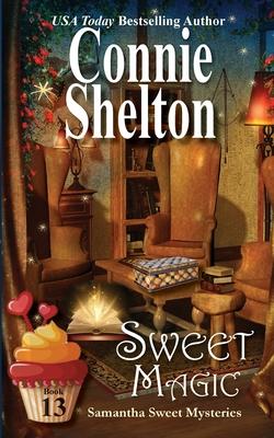 Sweet Magic: Samantha Sweet Mysteries, Book 13 - Shelton, Connie