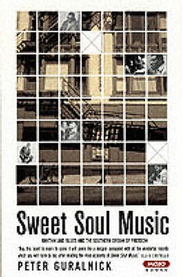 Sweet Soul Music: Rhythm and Blues and the Southern Dream of Freedom - Guralnick, Peter