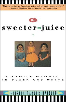 Sweeter the Juice: A Family Memoir in Black and White - Haizlip, Shirlee Taylor, and Hazlip, Shirlee T