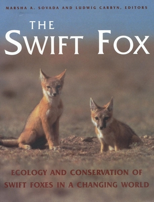 Swift Fox: Ecology and Conservation of Swift Foxes in a Changing World - Carbyn, Ludwig (Editor), and Sovada, Marsha A, and Sovada, Marsha (Editor)
