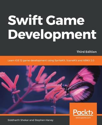 Swift Game Development - Third Edition - Shekar, Siddharth, and Haney, Stephen