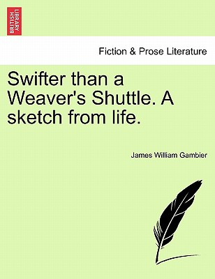Swifter Than a Weaver's Shuttle. a Sketch from Life. - Gambier, James William
