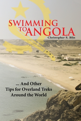 Swimming to Angola: And Other Tips for Surviving the Third World - Blin, Christopher S