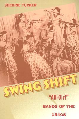 """Swing Shift: """"all-Girl"""" Bands of the 1940s - Tucker, Sherrie"""