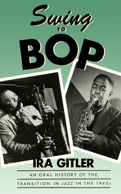 Swing to Bop: An Oral History of the Transition in Jazz in the 1940s - Gitler, Ira