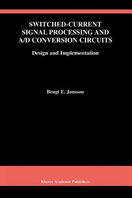 Switched-Current Signal Processing and A/D Conversion Circuits: Design and Implementation - Jonsson, Bengt E.