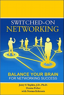 Switched-On Networking: Balance Your Brain for Networking Success - Teplitz J D Ph D, Jerry V