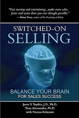 Switched-On Selling: Balance Your Brain for Sales Success - Teplitz, J D, and Alessandra, Tony, Ph.D., and Eckroate, Norma
