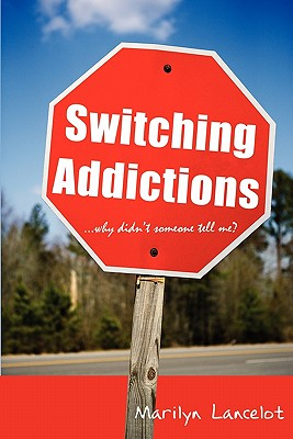 Switching Addictions . . . Why Didn't Someone Tell Me? - Lancelot, Marilyn