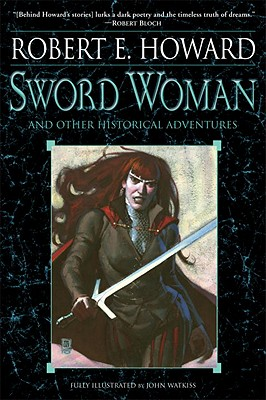 Sword Woman and Other Historical Adventures - Howard, Robert E
