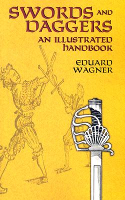 Swords and Daggers: An Illustrated Handbook - Wagner, Eduard, Maj.