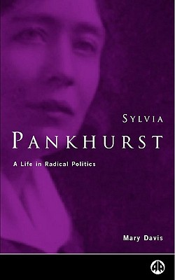 Sylvia Pankhurst: A Life in Radical Politics - Davis, Mary