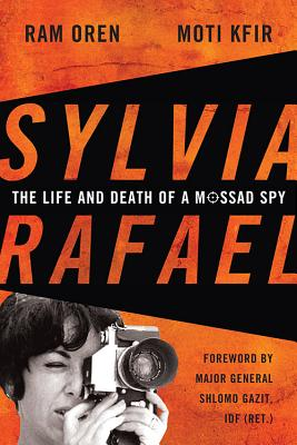 Sylvia Rafael: The Life and Death of a Mossad Spy - Oren, Ram, Professor, and Kfir, Moti, and Gazit, Shlomo (Foreword by)