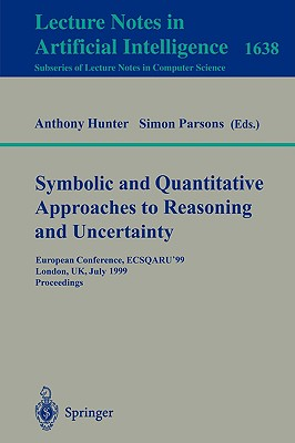 Symbolic and Quantitative Approaches to Reasoning and Uncertainty - Hunter, Anthony (Editor)