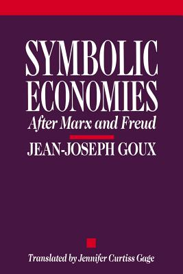 Symbolic Economies - Goux, Jean-Joseph, and Gage, Jennifer Curtiss (Translated by)