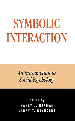 Symbolic Interaction: An Introduction to Social Psychology - Reynolds, Larry T (Editor), and Herman, Nancy J (Editor), and Adler, Patricia A, Professor (Contributions by)