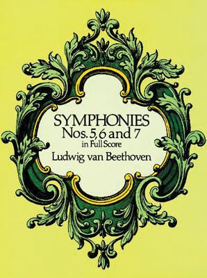 Symphonies Nos. 5, 6, and 7 in Full Score - Beethoven, Ludwig Van (Composer)