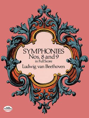 Symphonies Nos. 8 and 9 in Full Score - Beethoven, Ludwig Van