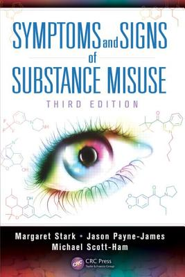 Symptoms and Signs of Substance Misuse, Third Edition - Stark, Margaret, and Payne-James, Jason, and Scott-Ham, Michael