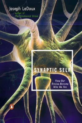 Synaptic Self: How Our Brains Become Who We Are - LeDoux, Joseph