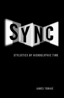 Sync: Stylistics of Hieroglyphic Time - Tobias, James