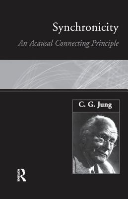 Synchronicity: An Acausal Connecting Principle - Jung, C. G.
