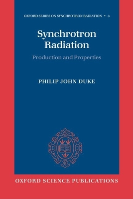 Synchrotron Radiation: Production and Properties - Duke, Philip John
