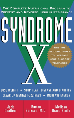 Syndrome X: The Complete Nutritional Program to Prevent and Reverse Insulin Resistance - Challem, Jack