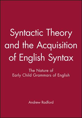 Syntactic Theory and the Acquisition of English Syntax: An Introduction - Radford, Andrew
