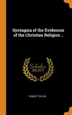 Syntagma of the Evidences of the Christian Religion .. - Taylor, Robert