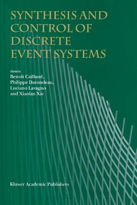 Synthesis and Control of Discrete Event Systems - Caillaud, Benoit (Editor), and Darondeau, Philippe (Editor), and Lavagno, Luciano (Editor)