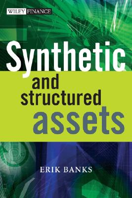 Synthetic and Structured Assets: A Practical Guide to Investment and Risk - Banks, Erik