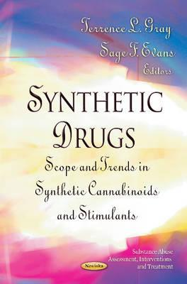 Synthetic Drugs: Scope & Trends in Synthetic Cannabinoids & Stimulants - Gray, Terrence L. (Editor), and Evans, Sage F. (Editor)
