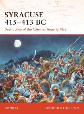 Syracuse 415-413 BC: Destruction of the Athenian Imperial Fleet - Fields, Nic, Dr.