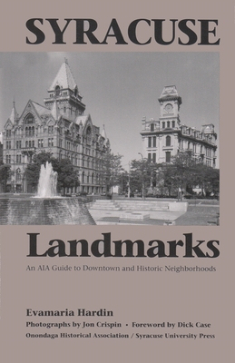 Syracuse Landmarks: An Aia Guide to Downtown and Historic Neighborhoods - Hardin, Evamaria, and Crispin, Jon (Photographer), and Case, Dick (Foreword by)