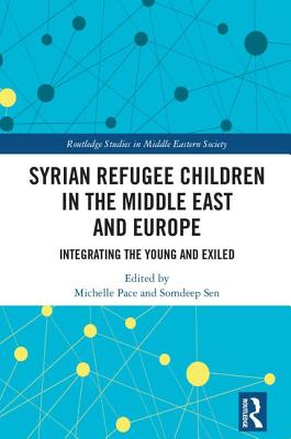 Syrian Refugee Children in the Middle East and Europe: Integrating the Young and Exiled - Pace, Michelle (Editor), and Sen, Somdeep (Editor)