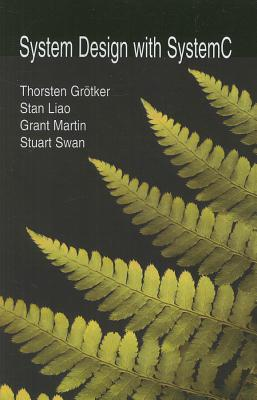 System Design with systemC - Grotker, Thorsten, and Liao, Stan, and Martin, Grant