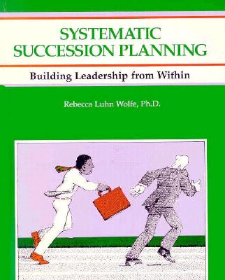 Systematic Succession Planning - Wolfe, Rebecca Luhn, and Pokras, Sandy, and Lorenz Books