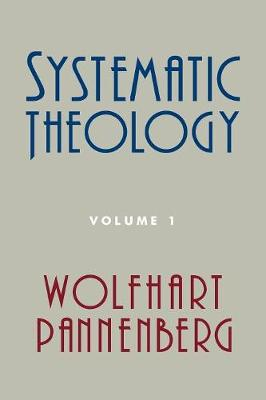 Systematic Theology, Volume 1 - Pannenberg, Wolfhart, and Bromiley, Geoffrey W (Translated by)