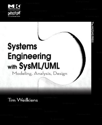 Systems Engineering with SysML/UML: Modeling, Analysis, Design - Weilkiens, Tim