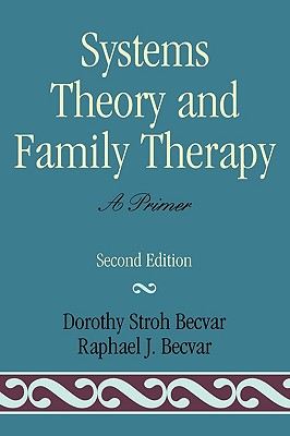 Systems Theory and Family Therapy: A Primer - Second Edition - Becvar, Dorothy Stroh