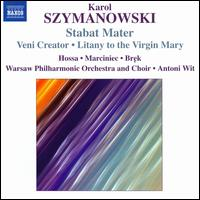 Szymanowski: Stabat Mater; Veni Creator; Litany to the Virgin Mary - Ewa Marciniec (mezzo-soprano); Iwona Hossa (soprano); Jaroslàw Brek (baritone); Warsaw Philharmonic Chorus (choir, chorus);...