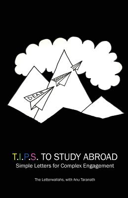 T.I.P.S to Study Abroad: Simple Letters for Complex Engagement - Letterwallahs, The, and Taranath, Anu