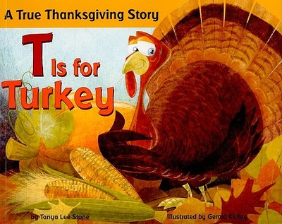 T Is for Turkey: A True Thanksgiving Story - Stone, Tanya Lee
