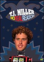 T.J. Miller: No Real Reason -