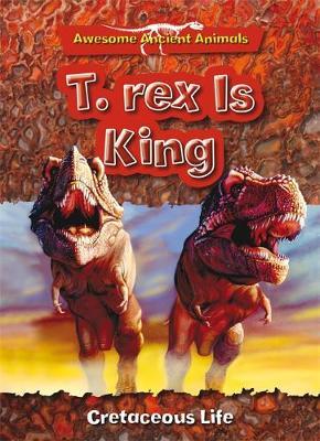 T. Rex is King: Cretaceous Life - Dixon, Dougal
