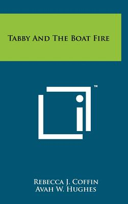 Tabby and the Boat Fire - Coffin, Rebecca J (Editor), and Hughes, Avah W (Editor), and Wright, Lula E (Editor)