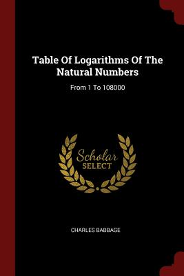 Table of Logarithms of the Natural Numbers: From 1 to 108000 - Babbage, Charles