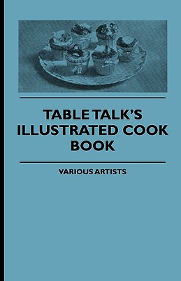 Table Talk's Illustrated Cook Book - Various, and Wharton, Edith